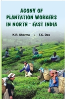 Agony of the Plantation Workers North East India
