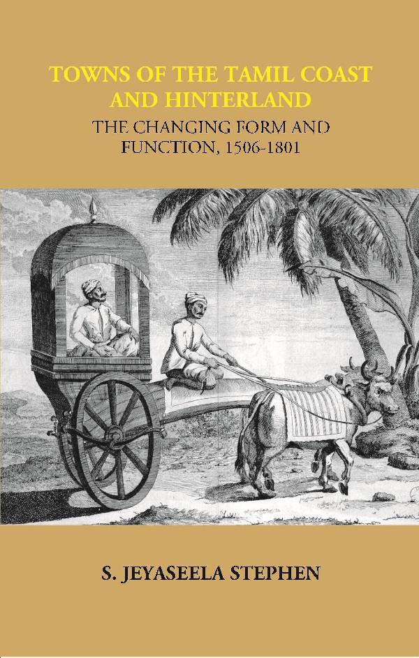 Towns of the Tamil Coast and Hinterland the Changing form and Function, 1506-1801