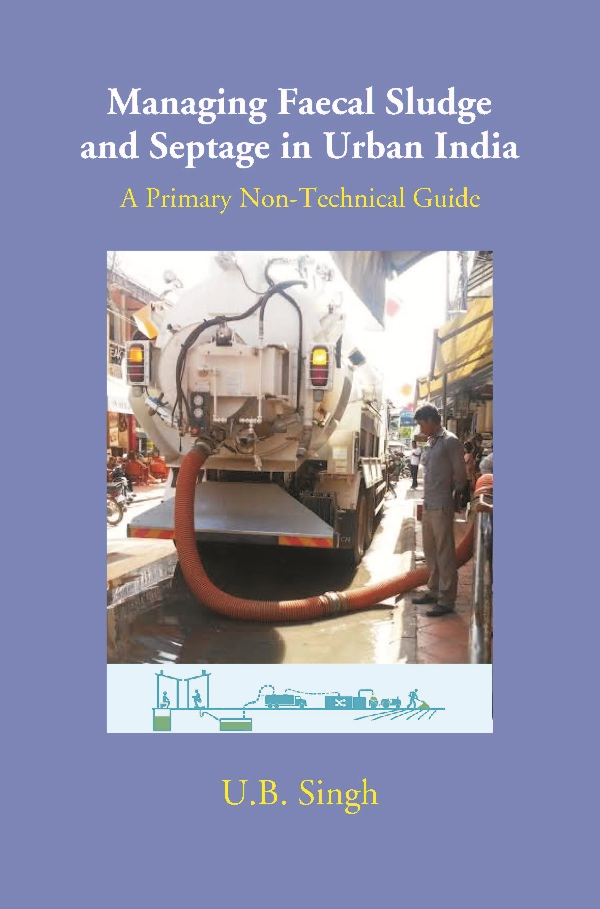 Managing Faecal Sludge and Septage in Urban India: A Primary Non-Technical Guide