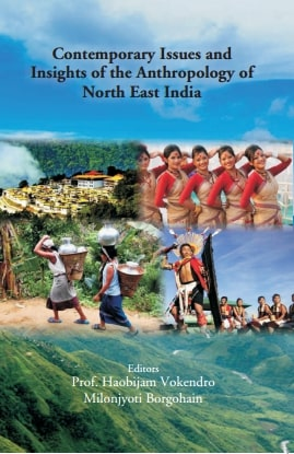 Contemporary Issues and Insights of the Anthropology of North East India