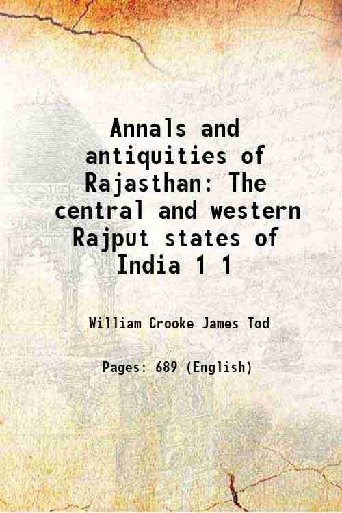 Annals and antiquities of Rajasthan: The central and western Rajput states of India 1 1