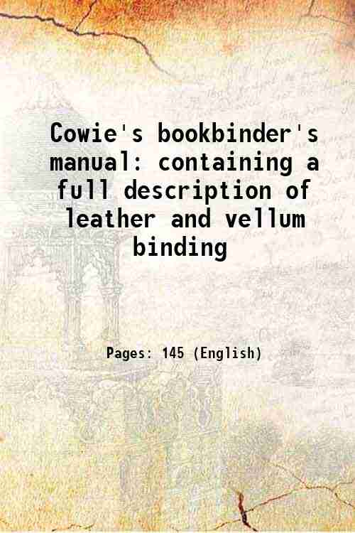 Cowie's bookbinder's manual: containing a full description of leather and vellum binding