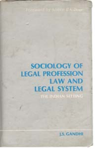Sociology of Legal Profession, Law and Legal System the Indian Setting: LAW AND LEGAL SYSTEM TO I...