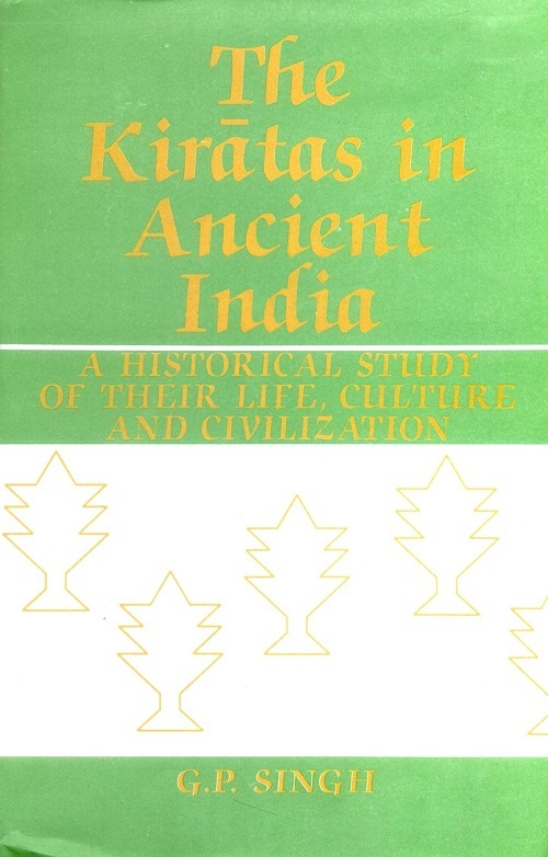 The Kiratas in Ancient India a Historical Study of Their Life, Culture and Civilization