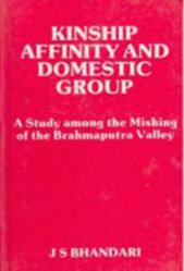 The Kinship, Affinity and Domestic Group a Study Among the Mishings of Brahmaputra Valley the Kir...