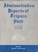 Administration Reports of Tripura State Since 1902 (4 Vols.Set) Demy Quarts 4 Vols. Set 4 Vols. Set