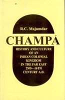 Champa: History and Culture of an Indian Colonial Kingdom in the Far East 2Nd-16Th Century A.D.