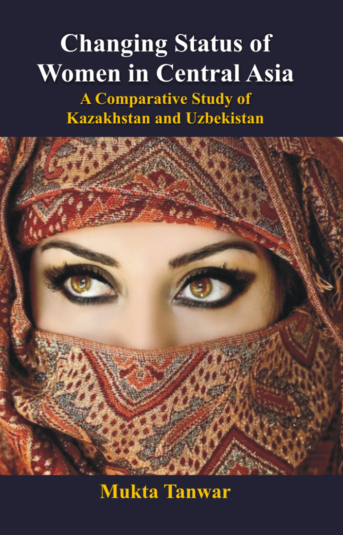 Changing Status of Women in Central Asia : a Comparative Study of Kazakhstan and Uzbekistan