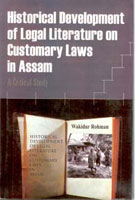 Historical Development of Legal Literature On Customary Laws in Assam: a Critical Study