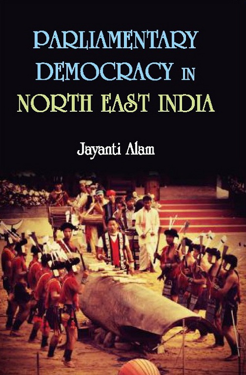 Parliamentary Democracy in North-East Indiam : a Study of Two Communities Each From the States of...