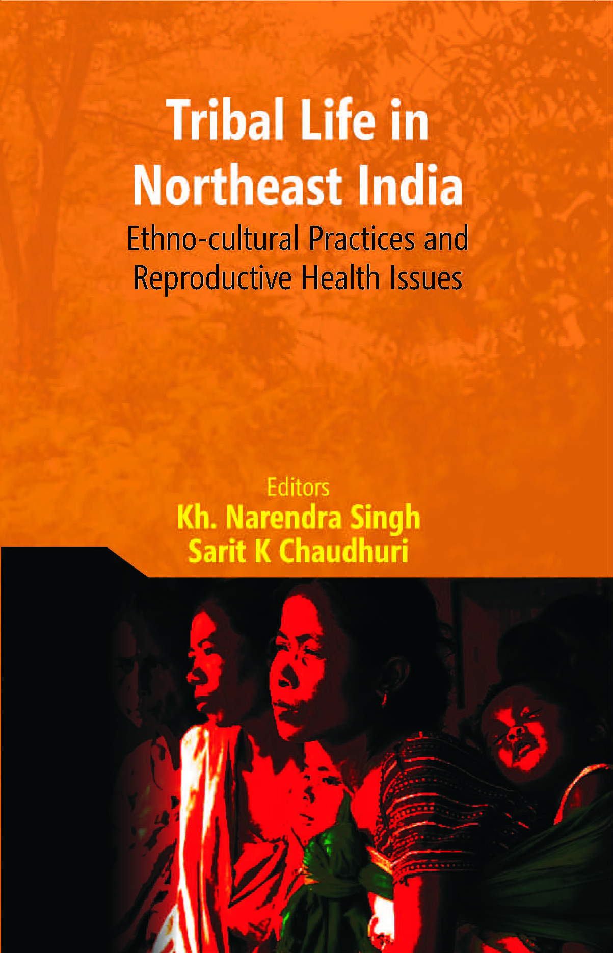 Tribal Life in Northeast India: Ethno-Cultural Practices and Reproductive Health Issues