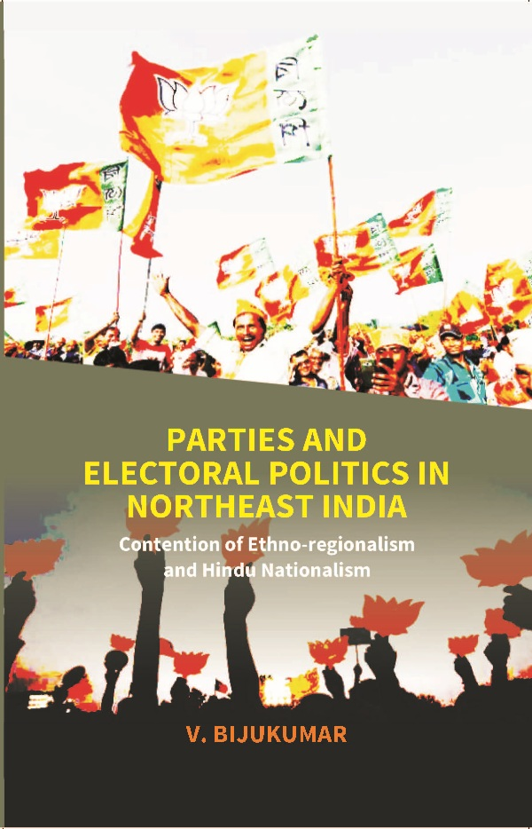 Parties and Electoral Politics in North East India: Contention of Ethno-regionalism and Hindu Nat...