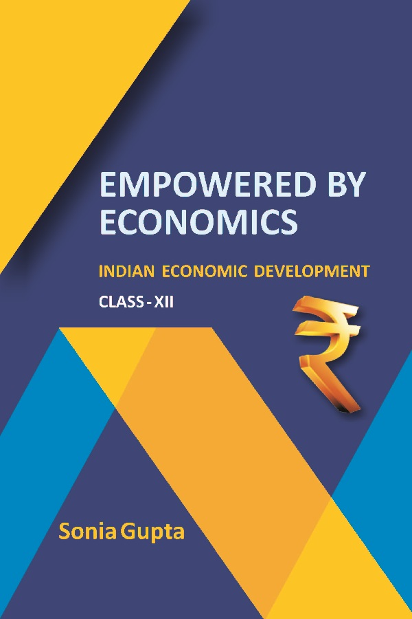 Empowered by Economics : Indian Economic Development (Class-XII)