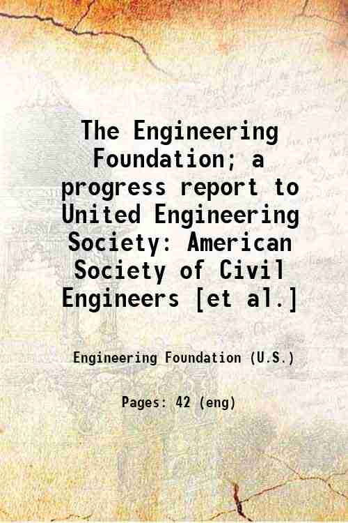 The Engineering Foundation; a progress report to United Engineering Society: American Society of ...