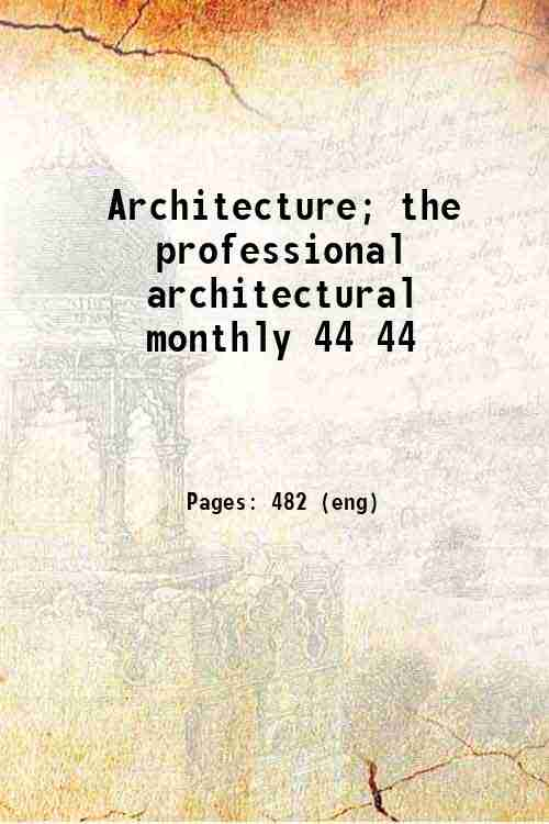 Architecture; the professional architectural monthly 44 44