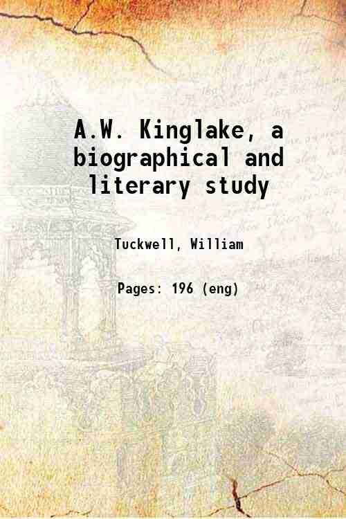 A.W. Kinglake, a biographical and literary study