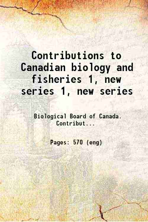 Contributions to Canadian biology and fisheries 1, new series 1, new series