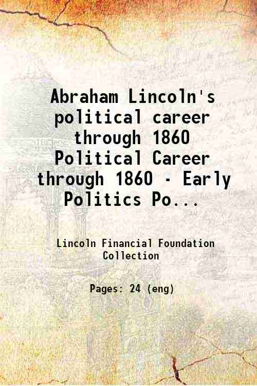 Abraham Lincoln's political career through 1860 Political Career through 1860 - Early Politics Po...