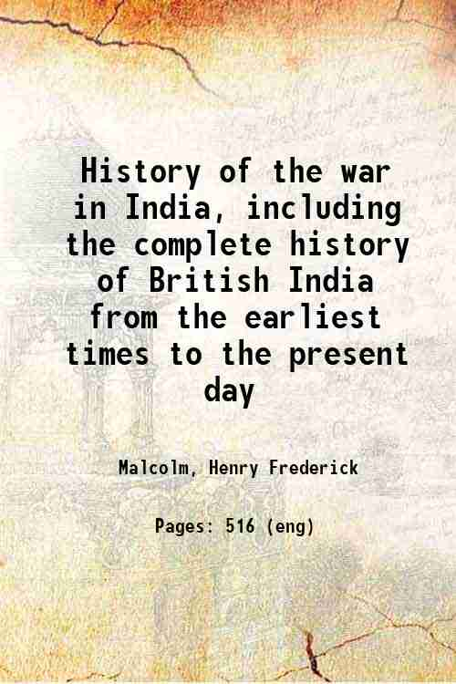 History of the war in India, including the complete history of British India from the earliest ti...