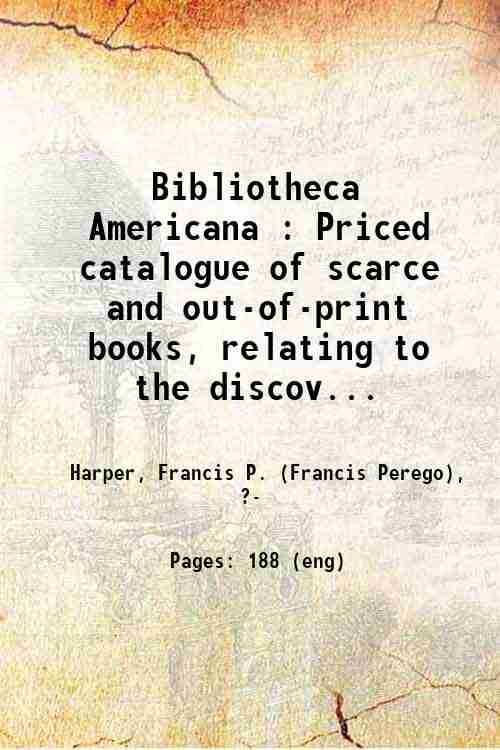 Bibliotheca Americana : Priced catalogue of scarce and out-of-print books, relating to the discov...