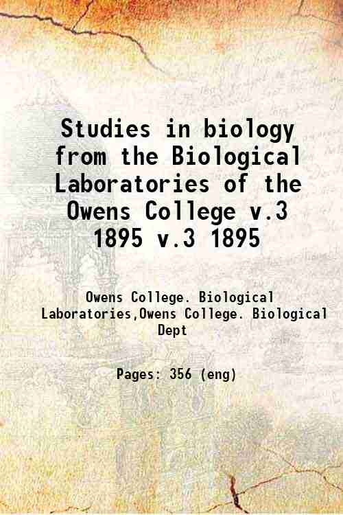 Studies in biology from the Biological Laboratories of the Owens College v.3 1895 v.3 1895