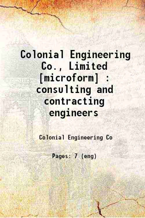Colonial Engineering Co., Limited [microform] : consulting and contracting engineers