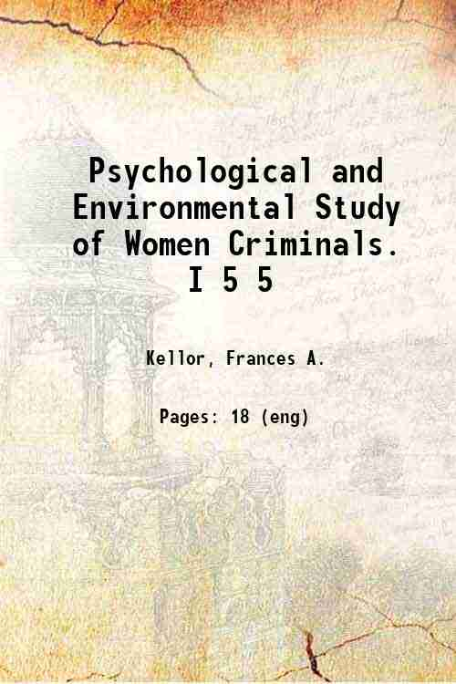 Psychological and Environmental Study of Women Criminals. I 5 5
