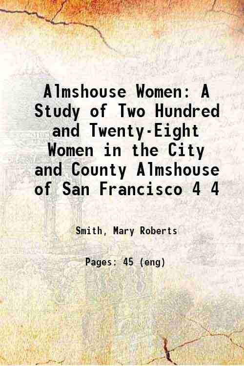 Almshouse Women: A Study of Two Hundred and Twenty-Eight Women in the City and County Almshouse o...