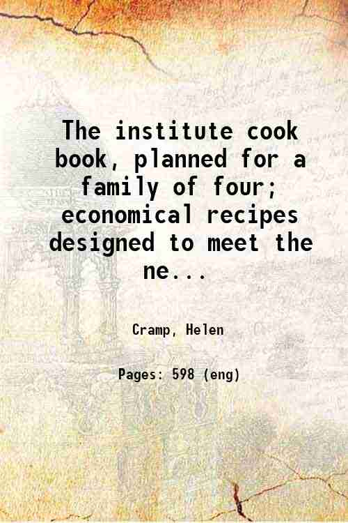 The institute cook book, planned for a family of four; economical recipes designed to meet the ne...