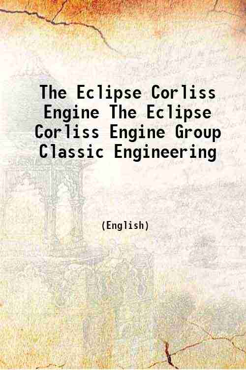 The Eclipse Corliss Engine The Eclipse Corliss Engine Group Classic Engineering