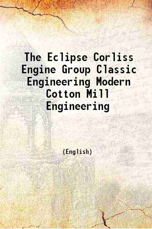 The Eclipse Corliss Engine Group Classic Engineering Modern Cotton Mill Engineering