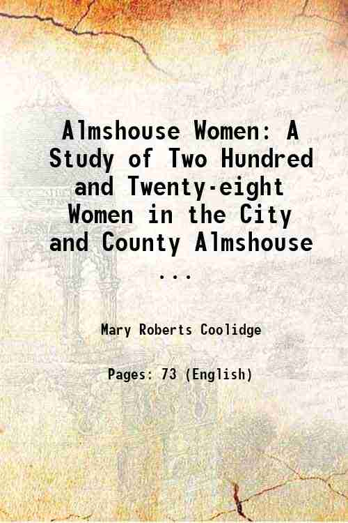 Almshouse Women: A Study of Two Hundred and Twenty-eight Women in the City and County Almshouse ...