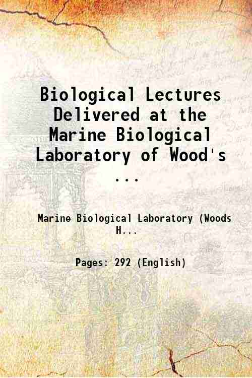 Biological Lectures Delivered at the Marine Biological Laboratory of Wood's ...