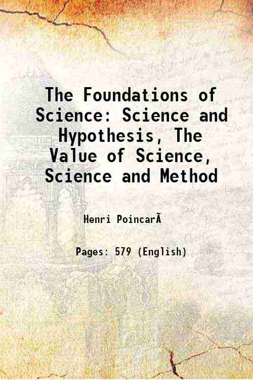 The Foundations of Science: Science and Hypothesis, The Value of Science, Science and Method