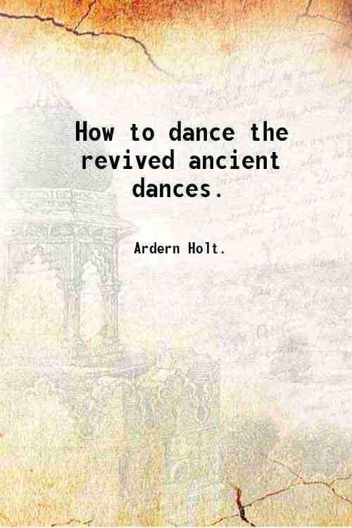 How to dance the revived ancient dances.