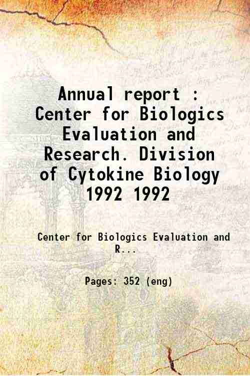 Annual report : Center for Biologics Evaluation and Research. Division of Cytokine Biology 1992 1992