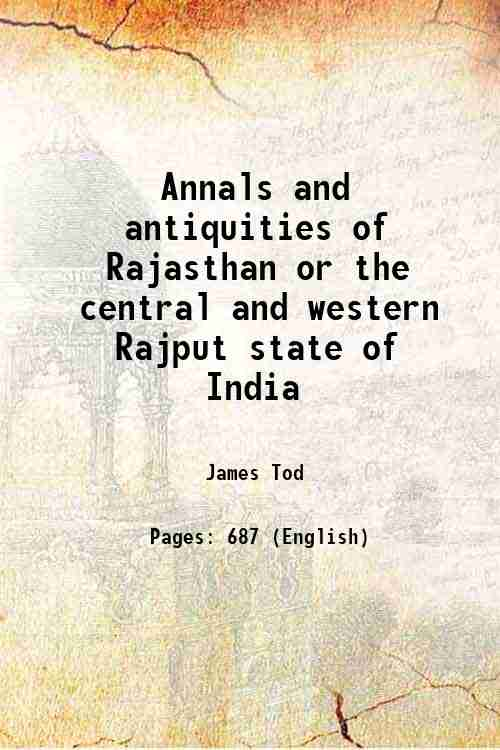 Annals and antiquities of Rajasthan or the central and western Rajput state of India