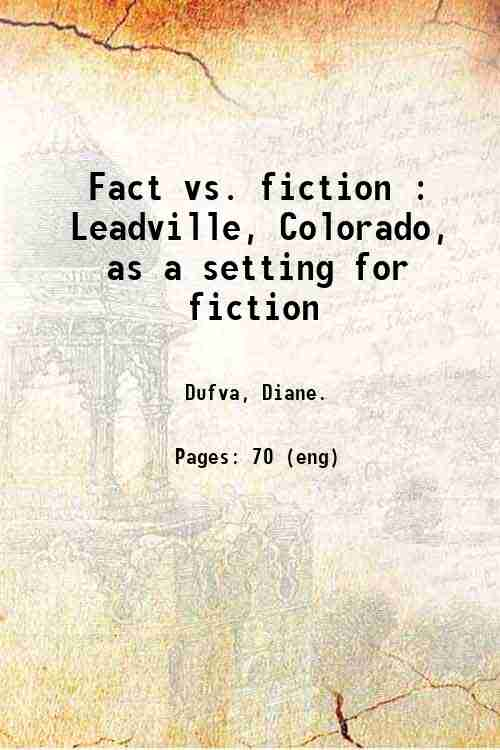 Fact vs. fiction : Leadville, Colorado, as a setting for fiction