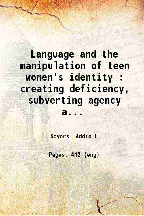 Language and the manipulation of teen women's identity : creating deficiency, subverting agency a...