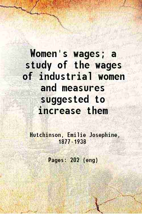 Women's wages; a study of the wages of industrial women and measures suggested to increase them