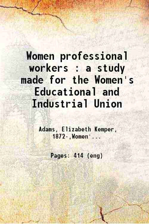 Women professional workers : a study made for the Women's Educational and Industrial Union