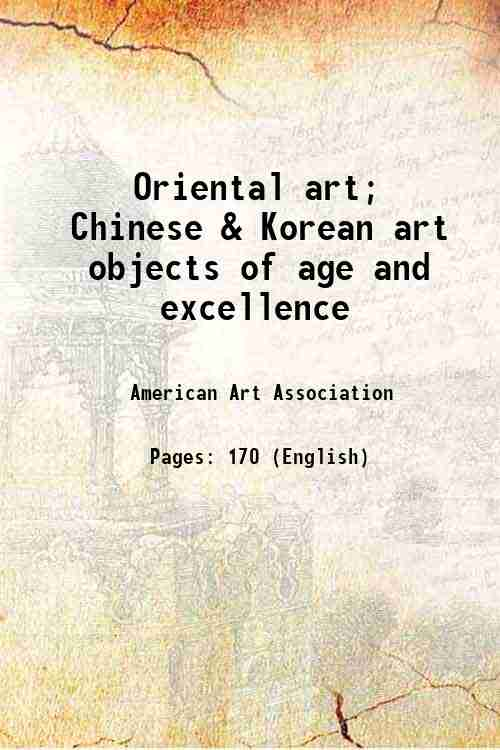 Oriental art; Chinese & Korean art objects of age and excellence
