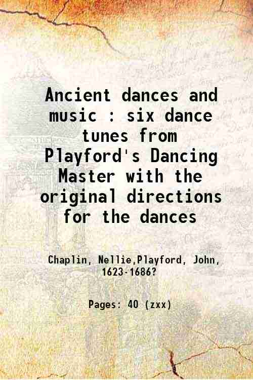 Ancient dances and music : six dance tunes from Playford's Dancing Master with the original direc...