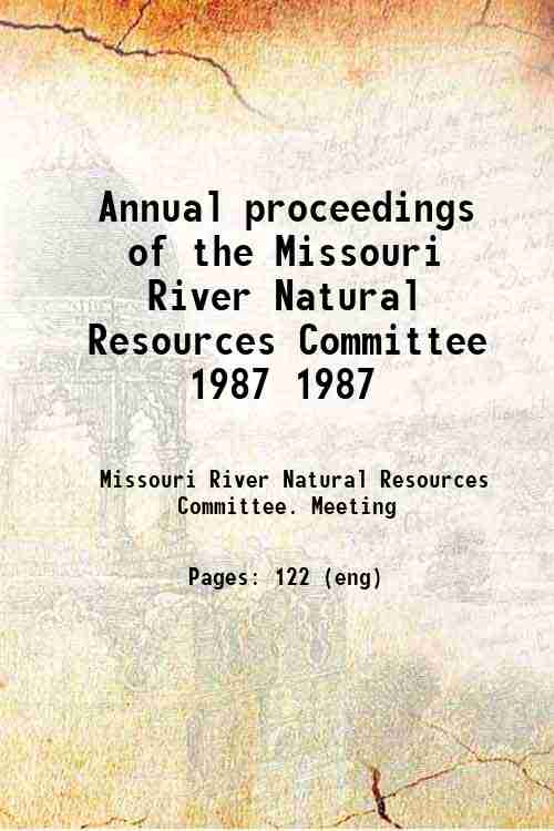 Annual proceedings of the Missouri River Natural Resources Committee 1987 1987