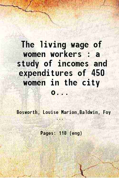 The living wage of women workers : a study of incomes and expenditures of 450 women in the city o...