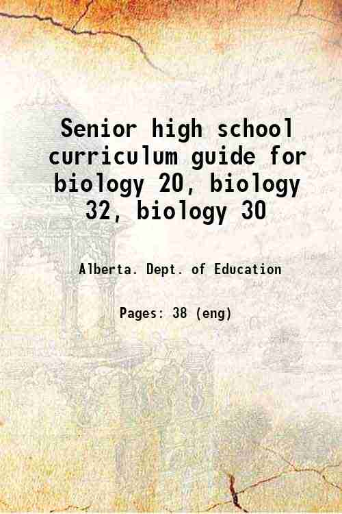 Senior high school curriculum guide for biology 20, biology 32, biology 30