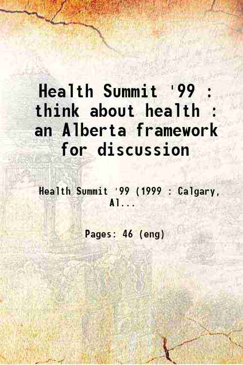 Health Summit '99 : think about health : an Alberta framework for discussion