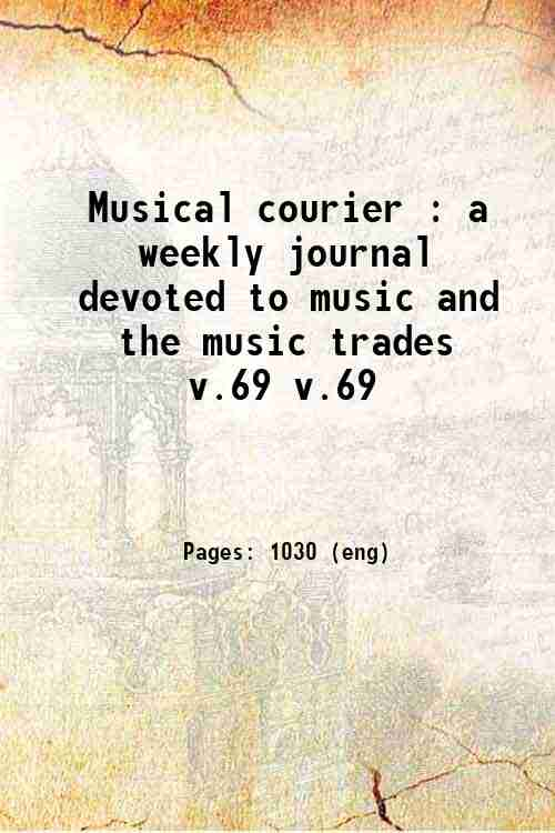 Musical courier : a weekly journal devoted to music and the music trades v.69 v.69