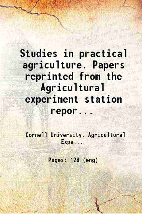 Studies in practical agriculture. Papers reprinted from the Agricultural experiment station repor...