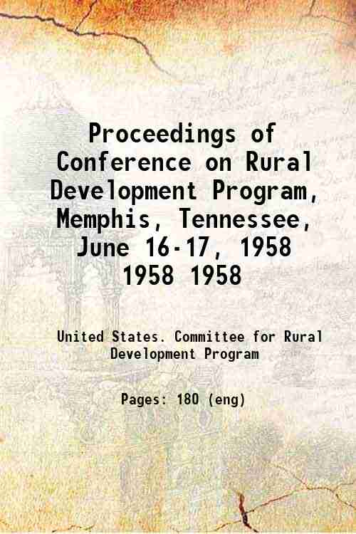 Proceedings of Conference on Rural Development Program, Memphis, Tennessee, June 16-17, 1958 1958...